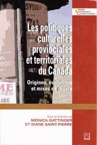 Les politiques culturelles provinciales et territoriales du Canada.  Origines, évolutions et mises en oeuvre.