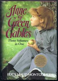 "Anne of Green Gables. Three Volumes in One. Includes ""Anne of Green Gables"", ""Anne of Avonlea"", ""Anne's House of Dreams"""