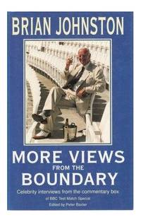 More Views from the Boundary: Celebrity Interviews from the Commentary Box by  Brian Johnston - Hardcover - 1993 - from Bookbarn (SKU: 1739482)
