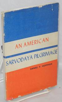 An American sarvodaya pilgrimage; with a foreword by Wilfred Wellock