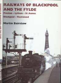 Railways of Blackpool and the Fylde - Preston, Lytham, St Annes, Blackpool, Fleetwood.