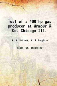 Test of a 400 hp gas producer at Armour & Co. Chicago Ill. 1909 [Hardcover]