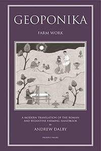 Geoponika: Farm Work   A Modern Translation of the Roman and Byzantine Farming Handbook