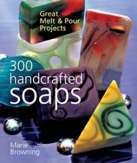 image of 300 Handcrafted Soaps: Great Melt and Pour Projects