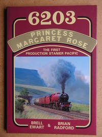 6203 Princess Margaret Rose: The First Production Stanier Pacific. by  Brian & Brell Ewart Radford - First Edition - 1992 - from N. G. Lawrie Books. (SKU: 46065)