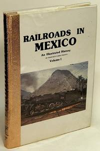 Railroads in Mexico:  An Illustrated History, Volume I
