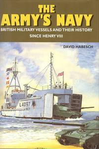 The Army's Navy - The British Military Vessels and Their History Since Henry VIII.