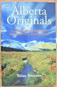 Alberta Originals. Stories of Albertans Who Made a Difference