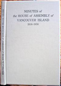 Minutes of the House of Assembly of Vancouver Island. August 12th, 1856 to September 25th, 1858