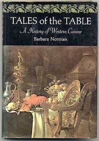 Tales of the Table: A History of Western Cuisine by  Barbara NORMAN - First Edition - 1972 - from Between the Covers- Rare Books, Inc. ABAA and Biblio.com