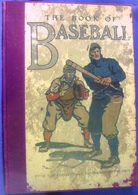 The Book of Baseball: The National Game from the Earliest Days to the Present Season by  William and J. Walker McSpadden Patten - 1st Edition - 1911 - from ArchersBooks.com (SKU: 21856)