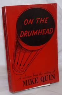 image of On the drumhead; a selection from the writing of Mike Quin [pseud.] A memorial volume, edited, with a biographical sketch by Harry Carlisle