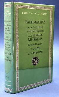 Callimachus: Fragments [ Aetia, Iambi, etc.]; Musaeus: Hero and Leander - Loeb Classical Library