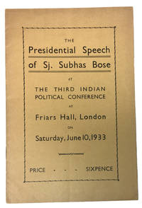 The Presidential Speech of Sj. Subhas Bose at the Third Indian Political Conference at Friars Hall, London on Saturday, June 10, 1933. [cover title]