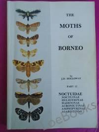 THE MOTHS OF BORNEO Part 12: Family Noctuidae, Trifine Subfamilies: Noctuinae, Heliothinae, Hadeninae, Acronictinae, Amphipyrinae, Agaristinae