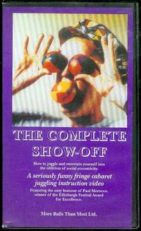 image of The Complete Show-Off: How to Juggle and Entertain Yourself into the Oblivion of Social Eccentricity