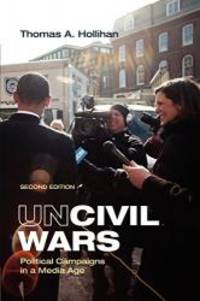 Uncivil Wars: Political Campaigns in a Media Age by Thomas A. Hollihan - Paperback - 2008-08-04 - from Books Express (SKU: 0312478836n)