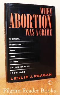 image of When Abortion Was a Crime: Women, Medicine, and Law in the United States,  1867-1973.