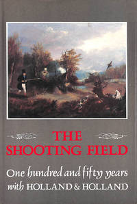The Shooting Field: One Hundred and Fifty Years with Holland & Holland
