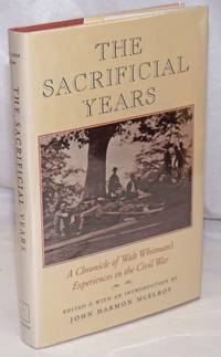The Sacrificial Years: a chronical of Walt Whitman's experiences in the Civil War