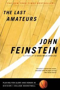 The Last Amateurs : Playing for Glory and Honor in Division I College Basketball by John Feinstein - Paperback - 2001 - from ThriftBooks (SKU: G0316278424I3N00)