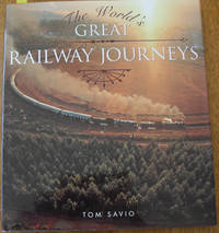 World's Great Railway Journeys, The by  Tom Savio  - First Edition  - 2001  - from Reading Habit (SKU: TRATRA9)
