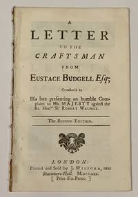 A LETTER To The CRAFTSMAN From EUSTACE BUDGELL ESQ; Occasion'd by His late presenting an humble Complaint to His Majesty against the Rt. Honble Sir Robert Walpole