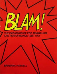 BLAM!; The Explosion of Pop, Minimalism, and Performance 1958 - 1964