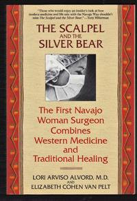 The Scalpel and the Silver Bear: The First Navajo Woman Surgeon Combines Western Medicine and Traditional Healing by Lori Alvord; Elizabeth Cohen Van Pelt - Paperback - 4th Printing - 2000 - from Riverhorse Books and Biblio.co.uk
