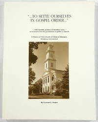 To Sette Ourselves in Gospel Order.  A History of First Church of Christ at Massaco, Simsbury, Connecticut