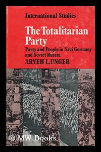 The Totalitarian Party : Party and People in Nazi Germany and Soviet Russia