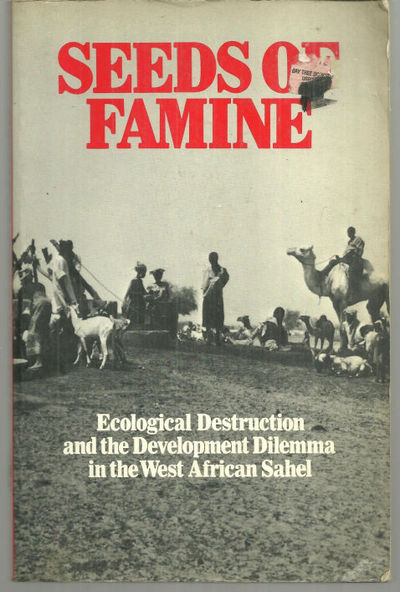 SEEDS OF FAMINE Ecological Destruction and the Development Dilemma in the West African Sahel, Franke, Richard