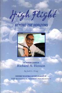 High Flight Beyond the Horizons the Aviation Legend of Richard A Henson