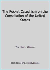 The Pocket Catechism on the Constitution of the United States