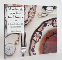 Macdonald Was Late for Dinner: a Slice of Culinary Life in Early Canada