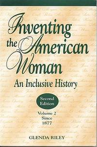 Inventing the American woman: an inclusive history, volume 2: Since 1877. 2nd ed