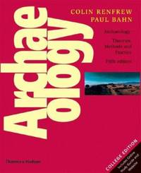 Archaeology : Theories, Methods and Practice by Paul Bahn; Colin Renfrew - 2008