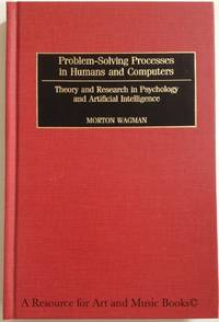 Problem-Solving Processes in Humans and Computers: Theory and Research in Psychology and Artificial Intelligence by  Morton Wagman - Hardcover - 2001 2019-08-22 - from Resource for Art and Music Books (SKU: 160726029)