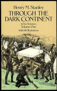 THROUGH THE DARK CONTINENT OR, THE SOURCES OF THE NILE AROUND THE GREAT LAKES OF EQUATORIAL...
