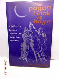 The Pagan Book of Days  A Guide to the Festivals, Traditions, and Sacred  Days of the Year