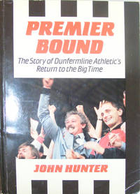 Premier Bound : The Story of Dunfermline Athletic's Return to the Big Time