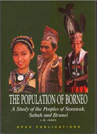 The Population of Borneo - a Study of the Peoples of Sarawak, Sabah and Brunei