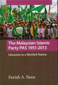 The Malaysian Islamic Party PAS, 1951-2013:Islamism in a Mottled Nation