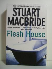 FLESH HOUSE by  Stuart MacBride - Paperback - Signed First Edition - 2008 - from The Book Scouts and Biblio.com