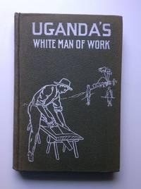 Uganda's White Man of Work: Story of Alexander M. Mackay