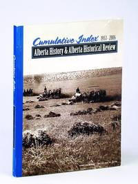 Alberta History and Its predecessor Alberta Historical Review Cumulative Index, 1953-2006