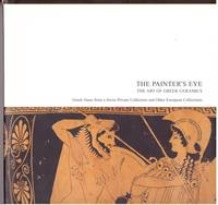 The Painter's Eye: The Art of Greek ceramics-- Greek vases from a Swiss Private Collection...