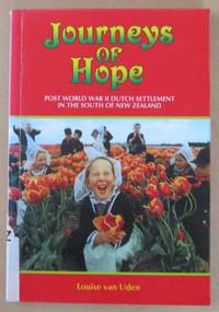 Journeys of Hope Post World War II Dutch Settlement in the South of New Zealand