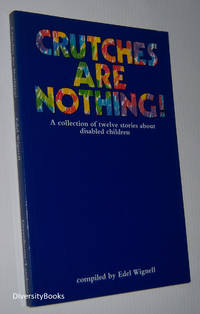 CRUTCHES ARE NOTHING!: A Collection of Twelve Stories about Disabled Children