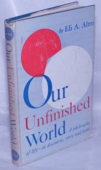 image of Our Unfinished World: A philosophy of life - in discourse, story, and fable